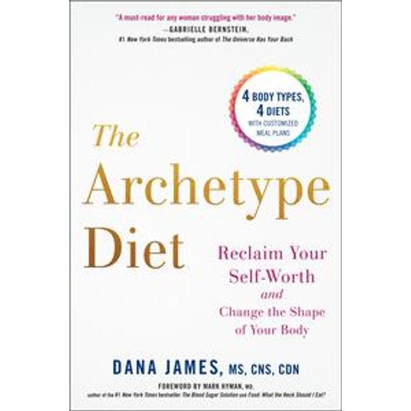 The Archetype Diet - Dana James, Mark Hyman (Foreword by)   Karta-nauczyciela.org