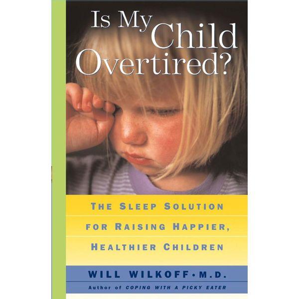 Is My Child Overtired? - Will Wilkoff | Karta-nauczyciela.org