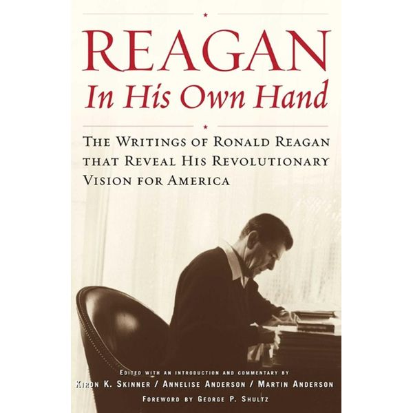 Reagan, In His Own Hand - Kiron K. Skinner (Editor), Martin Anderson (Editor), Annelise Anderson (Editor), George P. Shultz (Foreword by) | Karta-nauczyciela.org