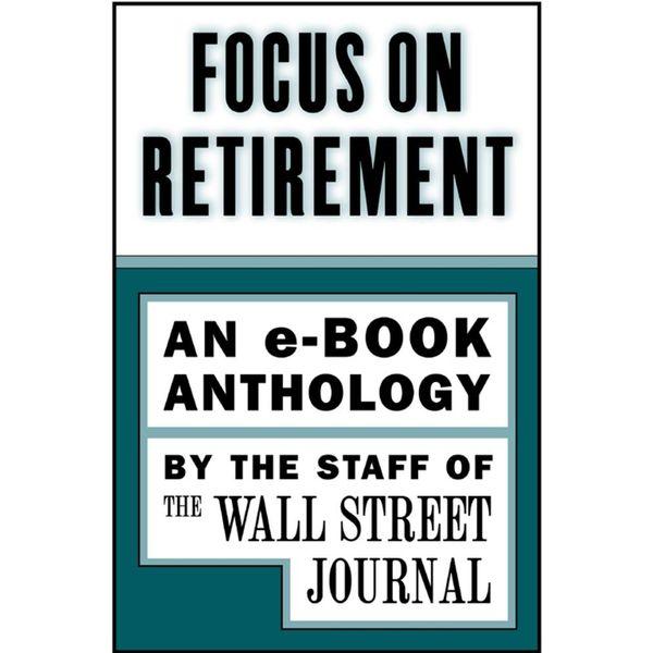 Focus on Retirement - The Staff of the Wall Street Journal | Karta-nauczyciela.org