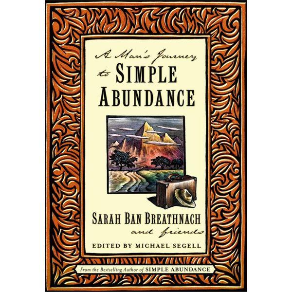 A Man's Journey to Simple Abundance - Sarah Ban Breathnach, Friends, Michael Segell (Introduction by)   Karta-nauczyciela.org