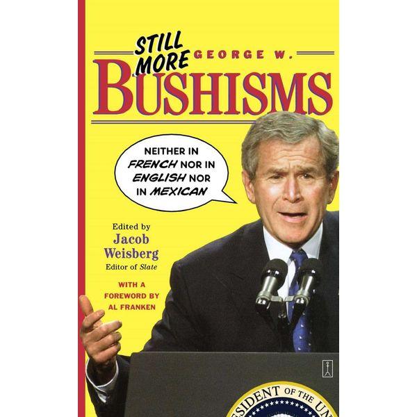 Still More George W. Bushisms - Jacob Weisberg (Editor) | Karta-nauczyciela.org