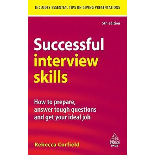 Successful Interview Skills: How to Prepare, Answer Tough Questions and Get Your Ideal Job - Rebecca Corfield | 2020-eala-conference.org