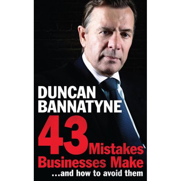 43 Mistakes Businesses Make...and How to Avoid Them - Duncan Bannatyne | 2020-eala-conference.org