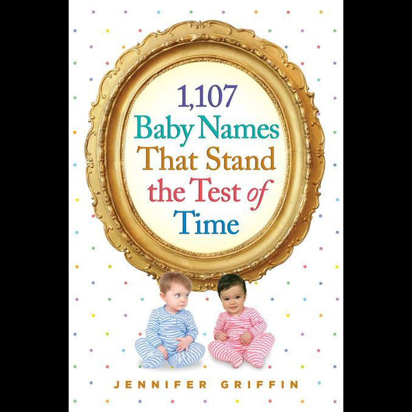 1,107 Baby Names That Stand the Test of Time - Jennifer Griffin   Karta-nauczyciela.org