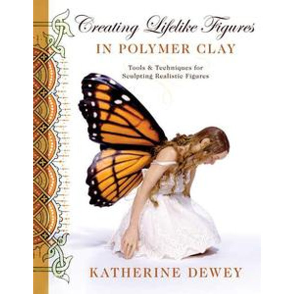 Creating Lifelike Figures in Polymer Clay - Katherine Dewey   Karta-nauczyciela.org
