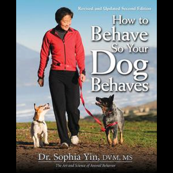 How to Behave So Your Dog Behaves Revised and Updated 2nd Edition - Dr. Sophia Yin | Karta-nauczyciela.org