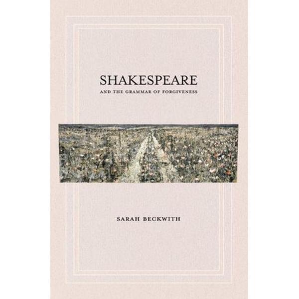 Shakespeare and the Grammar of Forgiveness - Sarah Beckwith | Karta-nauczyciela.org