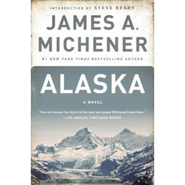 Alaska - James A. Michener, Steve Berry (Introduction by) | 2020-eala-conference.org