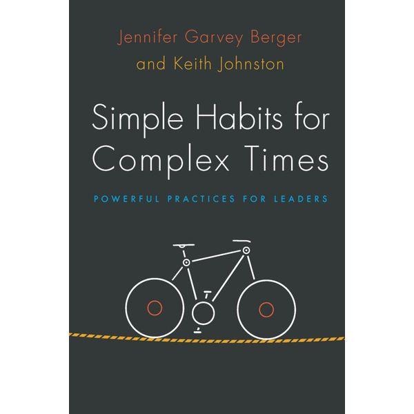 Simple Habits for Complex Times - Jennifer Garvey Berger, Keith Johnston | 2020-eala-conference.org