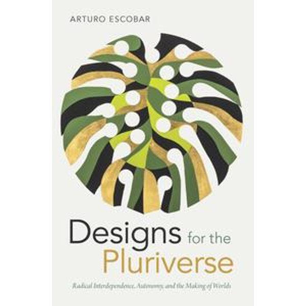 Designs for the Pluriverse - Arturo Escobar | 2020-eala-conference.org