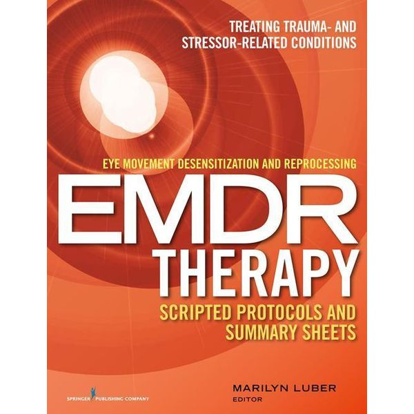 Eye Movement Desensitization and Reprocessing (EMDR) Therapy Scripted Protocols and Summary Sheets - Marilyn, Dr., PhD Luber (Editor)   Karta-nauczyciela.org