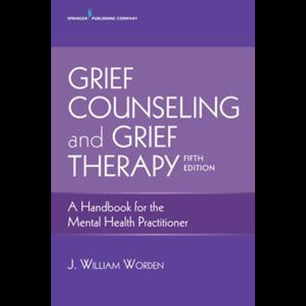 Grief Counseling and Grief Therapy, Fifth Edition - J. William, PhD, ABPP Worden | Karta-nauczyciela.org