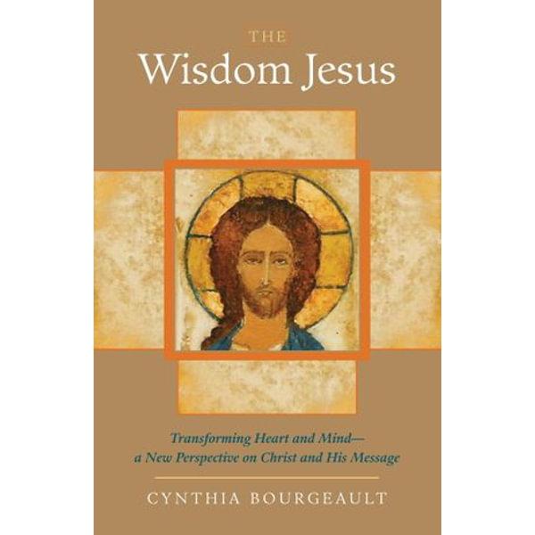 The Wisdom Jesus - Cynthia Bourgeault | Karta-nauczyciela.org