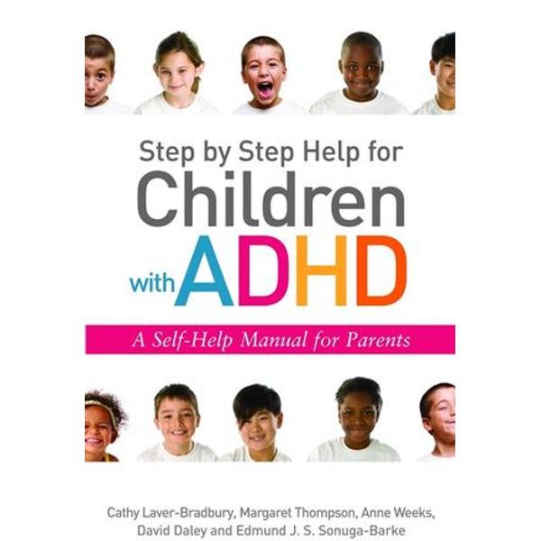 Step by Step Help for Children with ADHD - David Daley, Cathy Laver-Bradbury, Anne Weeks, E Sonuga-Barke, Margaret Thompson | Karta-nauczyciela.org