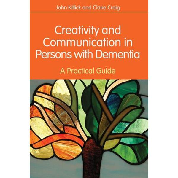 Creativity and Communication in Persons with Dementia - Claire Craig, John Killick   Karta-nauczyciela.org