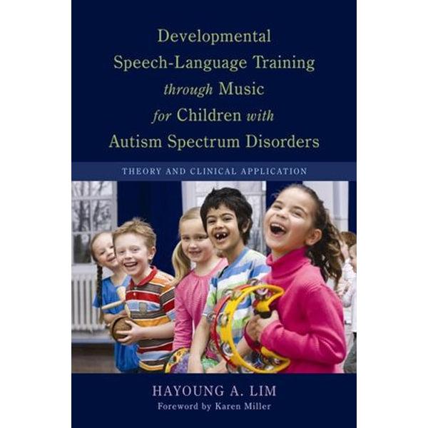 Developmental Speech-Language Training through Music for Children with Autism Spectrum Disorders - Hayoung A. Lim, Karen Epps Miller (Foreword by) | Karta-nauczyciela.org