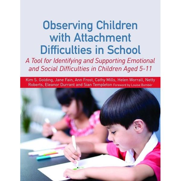 Observing Children with Attachment Difficulties in School - Kim Golding, Helen Worrall, Sian Templeton, Netty Roberts, Cathy Mills   Karta-nauczyciela.org