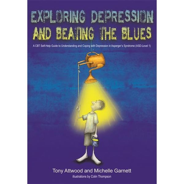 Exploring Depression, and Beating the Blues - Tony Attwood, Michelle Garnett, Colin Thompson (Illustrator) | 2020-eala-conference.org