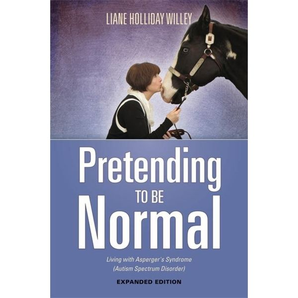Pretending to be Normal - Liane Holliday Willey, Tony Attwood (Foreword by) | 2020-eala-conference.org