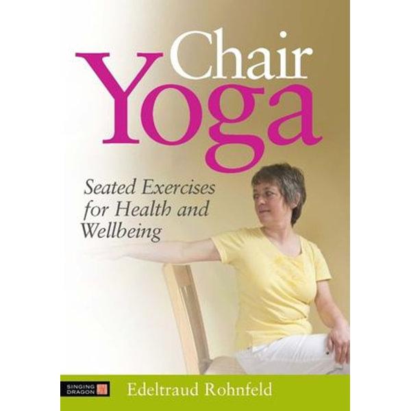 Chair Yoga - Edeltraud Rohnfeld, Anne Oppenheimer (Translator)   Karta-nauczyciela.org