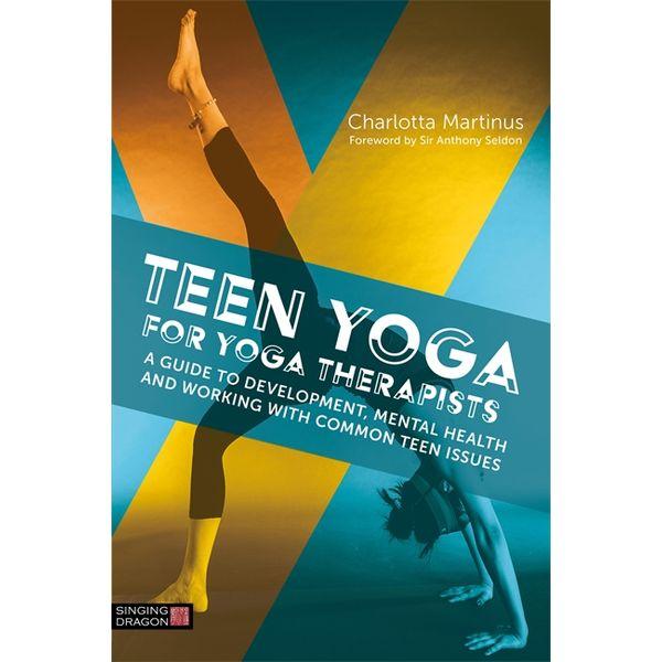 Teen Yoga For Yoga Therapists - Charlotta Martinus, Anthony Seldon (Foreword by) | Karta-nauczyciela.org