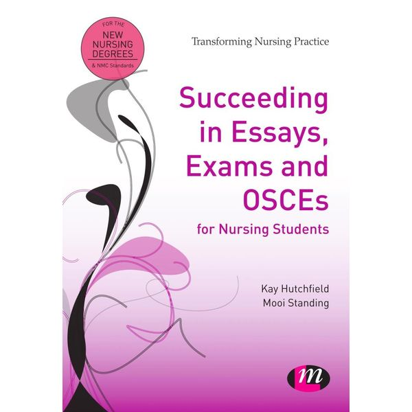 Succeeding in Essays, Exams and OSCEs for Nursing Students - Mooi Standing, Kay Hutchfield   2020-eala-conference.org