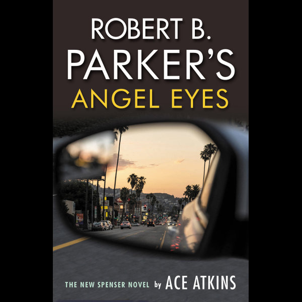 Robert B. Parker's Angel Eyes - Ace Atkins | 2020-eala-conference.org