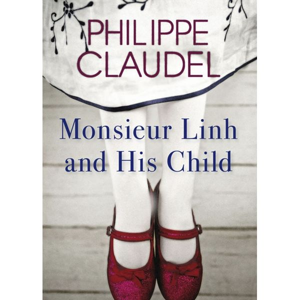 Monsieur Linh and His Child - Philippe Claudel, Euan Cameron (Translator)   2020-eala-conference.org