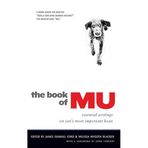 The Book of Mu - James Ishmael Ford (Editor), Melissa Myozen Blacker (Editor), John Tarrant (Foreword by) | Karta-nauczyciela.org