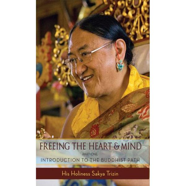 Freeing the Heart and Mind - His Eminence Sakya Trizin, Khenpo Kalsang Gyaltsen (Editor), Ani Junga Chodron (Editor) | Karta-nauczyciela.org