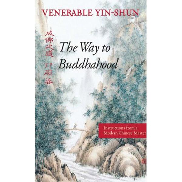 The Way to Buddhahood - Venerable Yin-shun, Prof. Robert M Gimello (Foreword by), Prof. Whalen Lai (Introduction by)   Karta-nauczyciela.org