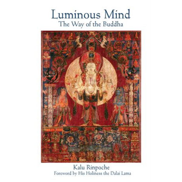 Luminous Mind - Kyabje Kalu Rinpoche, His Holiness the Dalai Lama (Foreword by) | Karta-nauczyciela.org