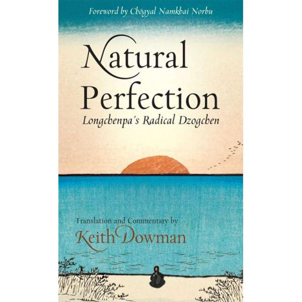 Natural Perfection - Lonchen Rabjam, Keith Dowman (Translator), Chogyal Namkhai Norbu (Foreword by) | Karta-nauczyciela.org