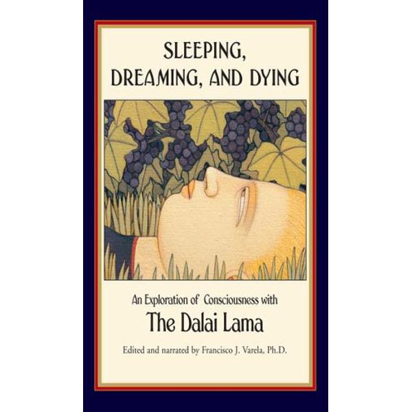 Sleeping, Dreaming, and Dying - His Holiness the Dalai Lama, Francisco J Varela (Editor), B. Alan Wallace (Translator) | Karta-nauczyciela.org