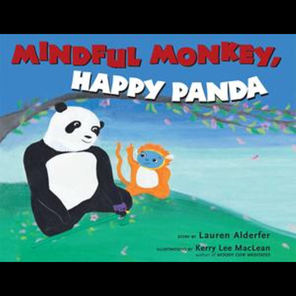 Mindful Monkey, Happy Panda - Lauren Alderfer, Kerry Lee MacLean (Illustrator) | 2020-eala-conference.org