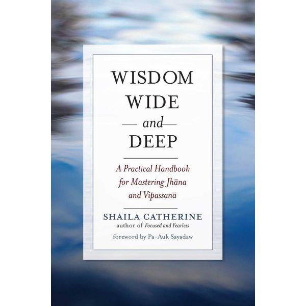 Wisdom Wide and Deep - Shaila Catherine, Pa-Auk Sayadaw (Foreword by)   Karta-nauczyciela.org