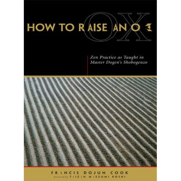 How to Raise an Ox - Eihei Dogen, Francis Dojun Cook, Taizan Maezumi Roshi (Foreword by)   Karta-nauczyciela.org
