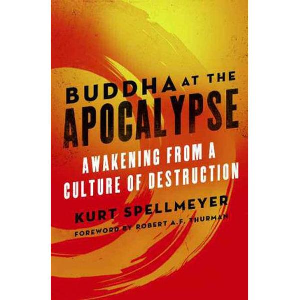 Buddha at the Apocalypse - Kurt Spellmeyer, Robert Thurman (Foreword by) | Karta-nauczyciela.org