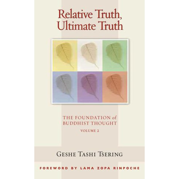 Relative Truth, Ultimate Truth - Geshe Tashi Tsering, Lama Thubten Zopa Rinpoche (Foreword by), Gordon McDougall (Editor) | Karta-nauczyciela.org