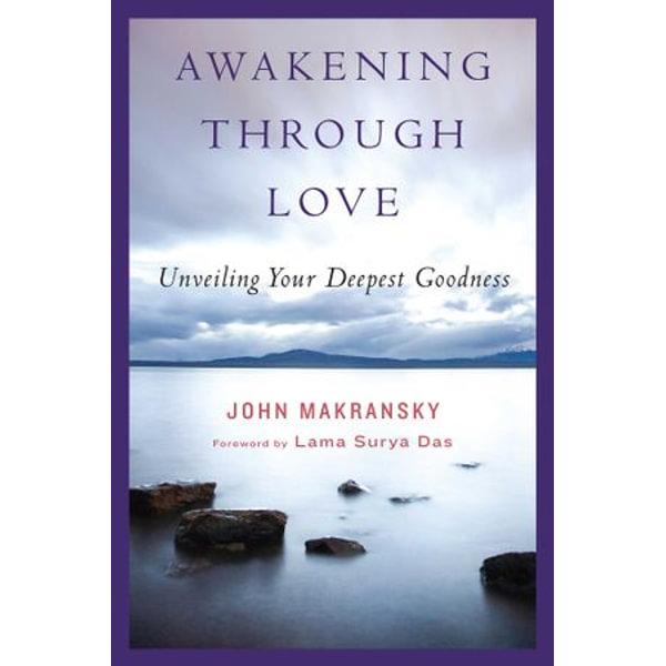 Awakening Through Love - John Makransky, Lama Surya Das (Foreword by), Philip Osgood (Editor)   Karta-nauczyciela.org