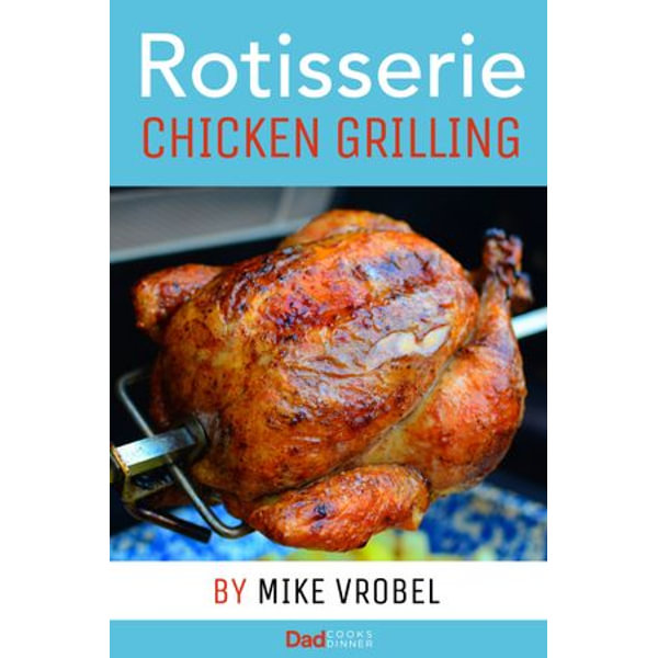 Rotisserie Chicken Grilling - Mike Vrobel | Karta-nauczyciela.org