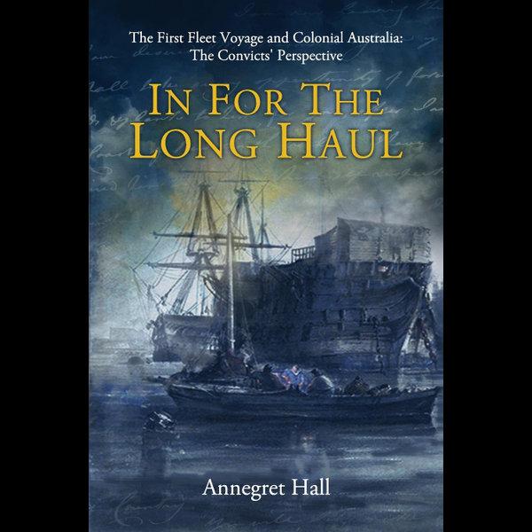 In For The Long Haul: First Fleet Voyage & Colonial Australia - Annegret Hall   Karta-nauczyciela.org