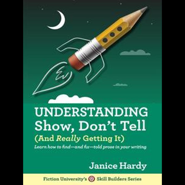 Understanding Show, Don't Tell (And Really Getting It) - Janice Hardy | 2020-eala-conference.org