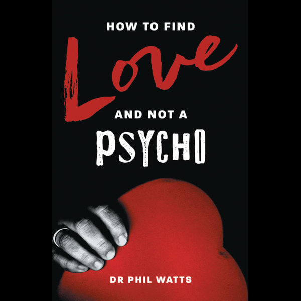 HOW TO FIND LOVE AND NOT A PSYCHO - Dr Phil Watts | Karta-nauczyciela.org