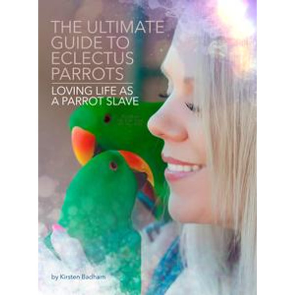 The Ultimate Guide to Eclectus Parrots - Kirsten Badham | 2020-eala-conference.org