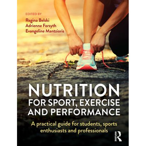 Nutrition for Sport, Exercise and Performance - Regina Belski (Editor), Adrienne Forsyth (Editor), Evangeline Mantzioris (Editor)   2020-eala-conference.org