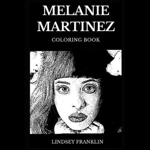 Melanie Martinez Coloring Book, Legendary Art Pop And Famous Electro  Millennial Star, Beautiful Singer And Prodigy Artist Inspired Adult Coloring  Book By Lindsey Franklin 9781088495094 Booktopia