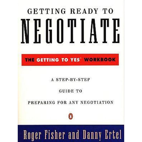 Getting Ready to Negotiate - Roger Fisher, Danny Ertel | 2020-eala-conference.org