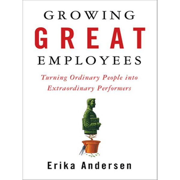 Growing Great Employees - Erika Andersen | Karta-nauczyciela.org